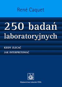 250 badań laboratoryjnych Kiedy zlecać. Jak interpretować