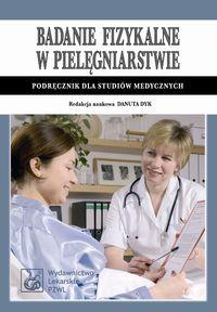 Badanie fizykalne w pielęgniarstwie Podręcznik dla studiów medycznych