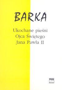 Barka Ukochane pieśni Ojca Świętego Jana Pawła II