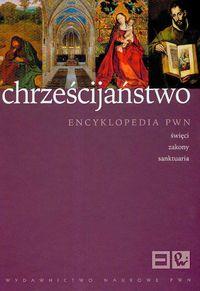 Chrześcijaństwo Encyklopedia PWN Święci zakony sanktuaria