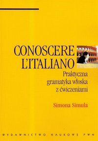 Conoscere  Italiano Praktyczna gramatyka włoska z ćwiczeniami