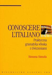 Conoscere L'Italiano praktyczna gramatyka włoska z ćwiczeniami