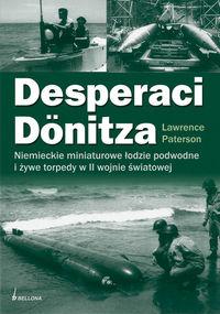 Desperaci Donitza Niemieckie żywe torpedy i bezzałogowe łodzie podwodne