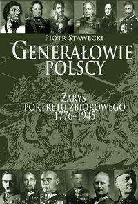 Generałowie polscy Zarys portretu zbiorowego 1772-1945
