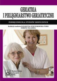 Geriatria i pielęgniarstwo geriatryczne Podręcznik dla studiów medycznych