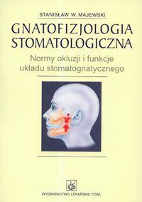 Gnatofizjologia stomatologiczna Normy okluzji i funkcje układu stomatognatycznego