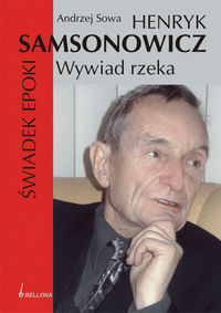 Henryk Samsonowicz Wywiad rzeka Świadek epoki