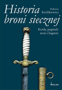 Historia broni siecznej kordy puginały noże i bagnety. Tom II