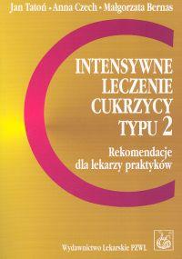 Intensywne leczenie cukrzycy typu 2 Rekomendacje dla lekarzy praktyków