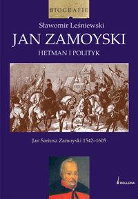 Jan Zamoyski Hetman i polityk Jan Sariusz Zamoyski 1542-1605