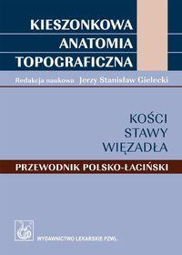 Kieszonkowa anatomia topograficzna Kości stawy więzadła Przewodnik polsko-łaciński