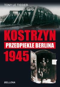 Kostrzyn 1945 Przedpiekle Berlina