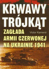 Krwawy tr�jk�t Zag�ada Armii Czerwonej na Ukrainie 1941