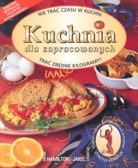 Kuchnia dla zapracowanych Nie trać czasu w kuchni Trać zbędne kilogramy