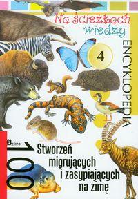 Na ścieżkach wiedzy 100 stworzeń migrujących i zasypiających na zimę encyklopedia 4