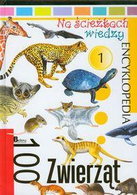 Na ścieżkach wiedzy 100 zwierząt Encyklopedia 1