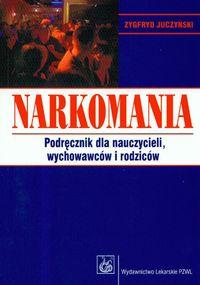 Narkomania podręcznik dla nauczycieli wychowawców i rodziców