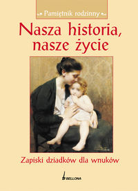 Nasza historia Nasze życie Zapiski dziadków dla wnuków