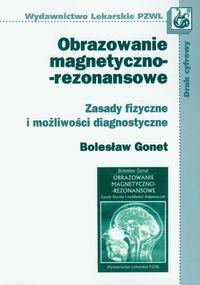 Obrazowanie magnetyczno-rezonansowe Zasady fizyczne i możliwości diagnostyczne