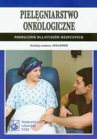 Pielęgniarstwo onkologiczne Podręcznik dla studiów medycznych