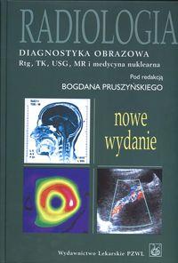 Radiologia Diagnostyka obrazowa RTG TK USG MR i medycyna nuklearna