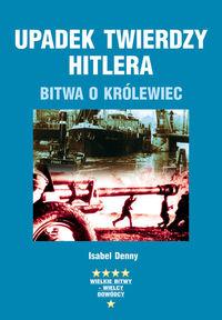 Upadek twierdzy Hitlera Bitwa o Królewiec