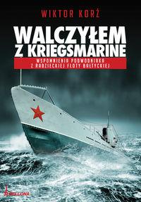 Walczyłem z Kriegsmarine Wspomnienia podwodniaka z radzieckiej floty bałtyckiej