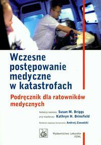 Wczesne postępowanie medyczne w katastrofach Podręcznik dla ratowników medycznych