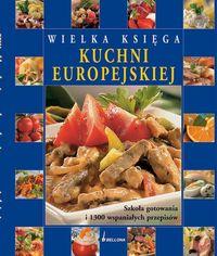 Wielka księga kuchni europejskiej Szkoła gotowania i 1300 wspaniałych przepisów