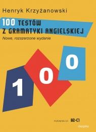 100 Testów z gramatyki angielskiej (POZIOM WG CEF: B2-C1)