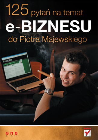 125 pytań na temat e-biznesu do Piotra Majewskiego