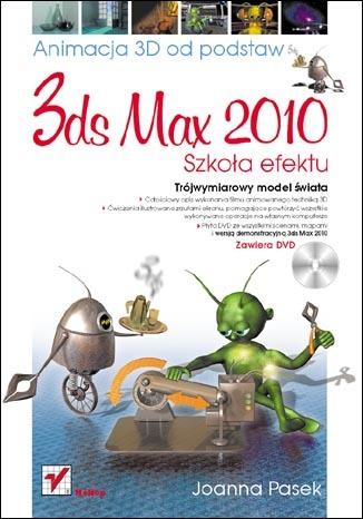 3ds max 2010. Animacja 3D od podstaw. Szkoła efektu