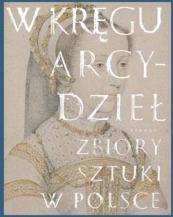 W KRĘGU ARCYDZIEŁ. Zbiory sztuki w Polsce