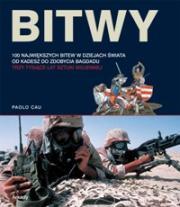BITWY. 100 wielkich bitew w dziejach świata od Kadesz do zdobycia Bagdadu. Trzy tysiące lat sztuki wojennej