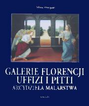 GALERIE FLORENCJI: UFFIZI I PITTI. Arcydzie�a malarstwa