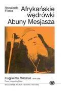 Afrykańskie wędrówki Abuny Mesjasza - Guglielmo Massaia 1809 - 1898