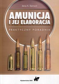Amunicja i jej elaboracja, praktyczny poradnik J. Ejsmont