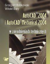 AutoCAD 2004 i AutoCAD Mechanical 2004 w zagadnieniach technicznych