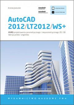AutoCAD 2012/LT2012/WS+. Kurs projektowania parametrycznego i nieparametrycznego 2D i 3D