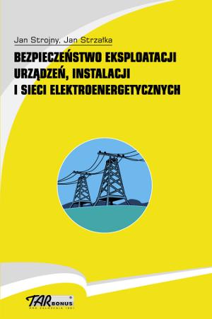 Bezpieczeństwo eksploatacji urządzeń, instalacji i sieci elektroenergetycznych