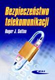 Bezpieczeństwo telekomunikacji. Praktyka i zarządzanie