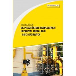 Bezpieczeństwo eksploatacji urządzeń, instalacji i sieci gazowych