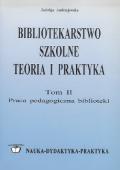 Bibliotekarstwo szkolne. Teoria i praktyka. Tom II