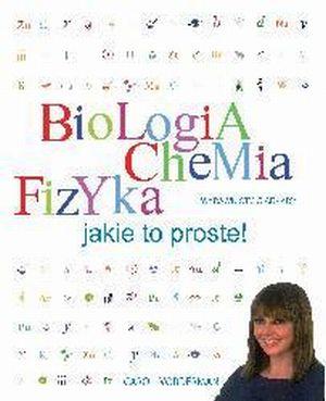 BIOLOGIA, CHEMIA, FIZYKA JAKIE TO PROSTE!
