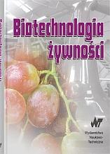 Biotechnologia żywności. Wyd. 2 poprawione i uzupełnione