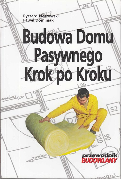 Budowa domu pasywnego krok po kroku Ryszard Piotrowski