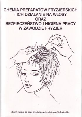 Chemia preparatów fryzjerskich i ich działania na włosy oraz bezpieczeństwo i higiena pracy w zawodzie fryzjer