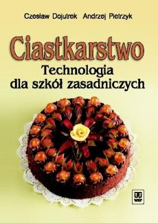 Ciastkarstwo. Technologia dla szkół zasadniczych