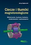 Ciecze i tłumiki magnetoreologiczne. Właściwości, budowa, badania, modelowanie i zastosowania