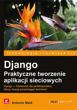 Django. Praktyczne tworzenie aplikacji sieciowych
